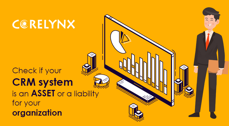 Check if your CRM system is an asset or a liability for your organization