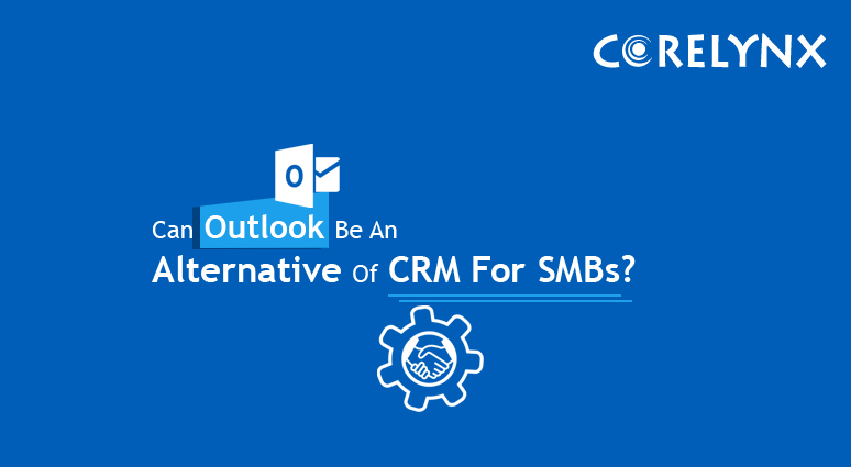 Can Outlook Be An Alternative Of CRM For Smbs?