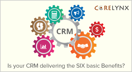 Is your CRM delivering the SIX basic Benefits?