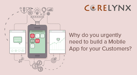 Why do you urgently need to build a Mobile App for your Customers?